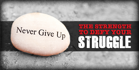 Never Give UP: THE STRENGTH TO DEFYYOUR STRUGGLE